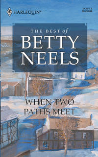 The Best of Betty Neels: When Two Paths Meet