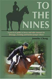 TO THE NINES: Horse and Rider Turnout for Dressage, Eventing and Hunter/Jumper Shows