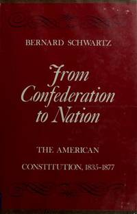 From Confederation to Nation: The American Constitution, 1835-1877