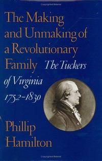 The Making and Unmaking of a Revolutionary Family: The Tuckers of Virginia, 1752-1830 (Jeffersonian America)