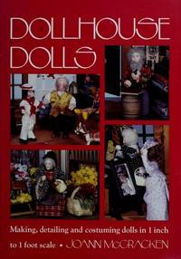 DOLLHOUSE DOLLS : Making, Detailing and Costuming Dolls in 1 Inch