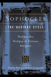Sophocles :  The Oedipus Cycle:  Oedipus Rex ( the King); Oedipus at Colonus; Antigone
