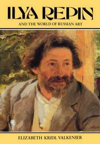 Ilya Repin and the World of Russian Art by Elizabeth Kridl Valkenier - First Edition/First Printing - 1989 - from art longwood books and Biblio.co.uk