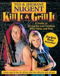 Kill It & Grill It  A Guide to Preparing and Cooking Wild Game and Fish