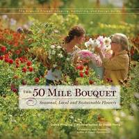 The 50 Mile Bouquet Seasonal, Local, and Substainable Flowers