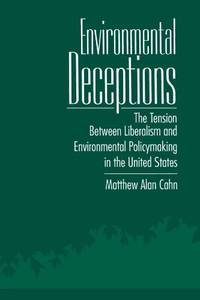 Environmental Deceptions: The Tension Between Liberalism & Environmental Policymaking in the...