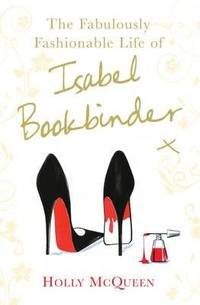 The Fabulously Fashionable Life of Isabel Bookbinder. Holly McQueen(Chinese Edition) by Holly McQueen - Paperback - from BookerStudy and Biblio.com
