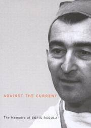 Against the Current: The Memoirs of Boris Ragula, MD, as Told to Dr Inge V. Sanmiya
