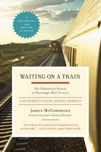WAITING ON A TRAIN : THE EMBATTLED FUTURE OF PASSENGER RAIL SERVICE