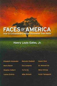 Faces of America : How 12 Extraordinary People Discovered Their Pasts