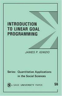 Introduction to Linear Goal Programming  (Qualitative Applications in the Social Sciences Series,...