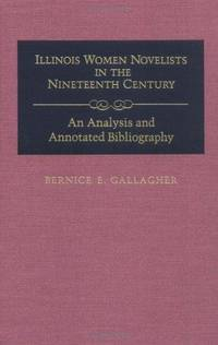ILLINOIS WOMEN NOVELISTS IN THE NINETEENTH CENTURY: An Analysis and Annotated Bibliography by  Bernice E Gallagher - 1st edition - 1994 - from ArchersBooks.com (SKU: 7420)