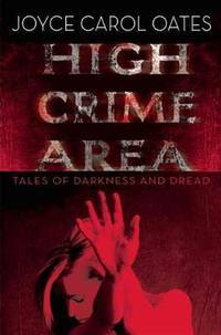 High Crime Area: Tales of Darkness and Dread by  Joyce Carol Oates - Hardcover - 2014-04-01 - from academybooks and Biblio.com