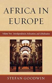 Africa in Europe: Interdependencies, Relocations, and Globalization (Volume 2) by Stefan Goodwin - Hardcover - 2008-10-17 - from Ergodebooks and Biblio.com