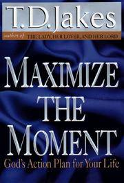Maximize the moment : God\'s action plan for your Life