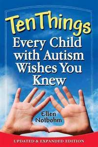 Ten Things Every Child with Autism Wishes You Knew : Updated and Expanded Edition by  Ellen Notbohm - Paperback - from Better World Books  (SKU: 4832734-6)