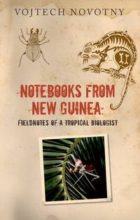 Notebooks from New Guinea. Field Notes of a Tropical Biologist