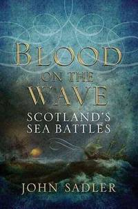 Blood on the Wave: Scotland's Sea Battles