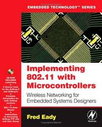 Implementing 802.11 with Microcontrollers: Wireless Networking for Embedded Systems Designers...