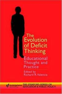 The Evolution of Deficit Thinking: Educational Thought and Practice (Stanford Education and...