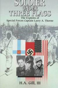 Soldier Under Three Flags the Exploits of Special Forces Captain Larry A Thorne