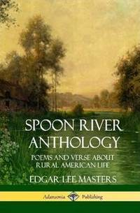 image of Spoon River Anthology: Poems and Verse About Rural American Life (Hardcover)