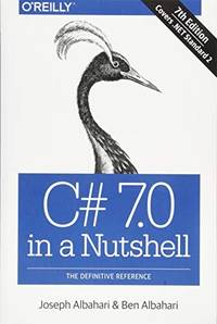 C# 7. 0 in a Nutshell The Definitive Reference