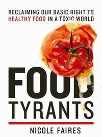Food Tyrants : Fight for Your Right to Healthy Food in a Toxic World by  Nicole Faires  - Hardcover  - from Better World Books  (SKU: 1548687-75)