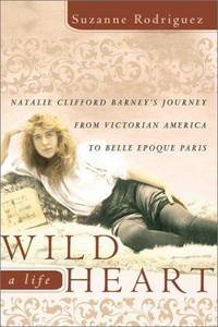 Wild Heart, a Life: Natalie Clifford Barney's Journey from Victorian America to the Literary Salons of Paris