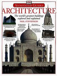 Architecture: The World's Greatest Buildings Explored and Explained by Neil Stevenson - August 1997