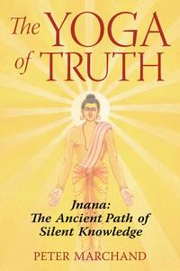 The Yoga of Truth: Jnana The Ancient Path of Silent Knowledge