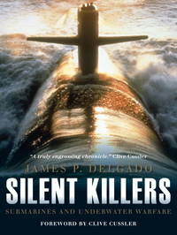 Silent Killers:  Submarines and Underwater Warfare