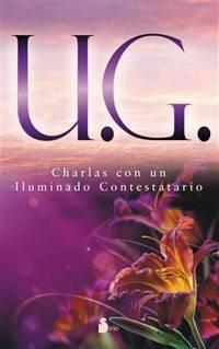 U.G. Charlas con un iluminado contestatario (Spanish Edition)