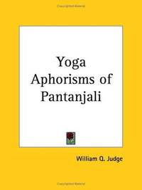 Yoga Aphorisms of Pantanjali (1914): An Interpretation by William Q. Judge