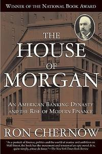 image of The House of Morgan: An American Banking Dynasty and the Rise of Modern Finance