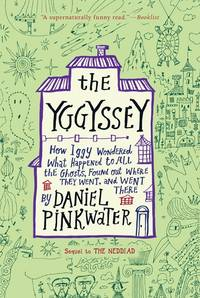 The Yggyssey: How Iggy Wondered What Happened to All the Ghosts, Found Out Where They Went, and...