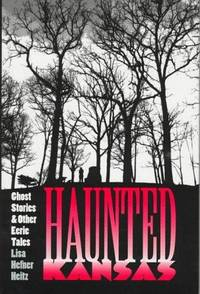 Haunted Kansas : Ghost Stories and Other Eerie Tales