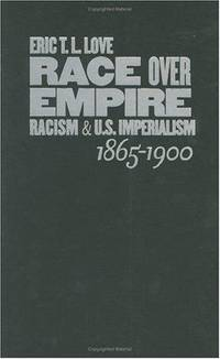 Race over Empire: Racism and U.S. Imperialism, 1865-1900