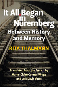 It All Began in Nuremberg: Between History and Memory /  translated from the French by...