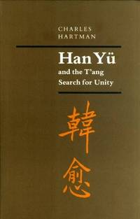 Han Yü and the T'ang Search for Unity (Princeton Legacy Library)