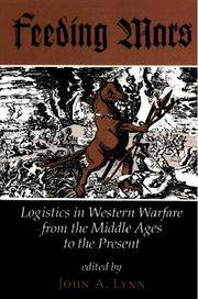 Feeding Mars: Logistics In Western Warfare From the Middle Ages to the Present.
