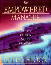 The Empowered Manager: Positive Political Skills at Work Block, Peter