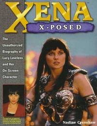 XENA X-POSED : The Unauthorized Biography of Lucy Lawless and Her On-Screen Character