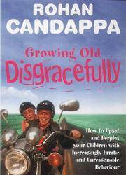 Growing Old Disgracefully: How to Upset and Perplex Your Children with Increasingly Erratic...