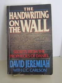 The Handwriting On The Wall: Secrets From The Prophecies Of Daniel Jeremiah, David