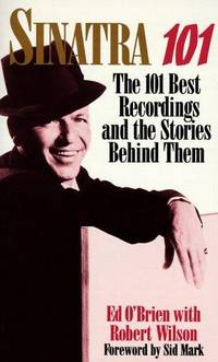 Sinatra 101: 101 best recordings and the stories behind them O'Brien, E. and Wilson, Robert
