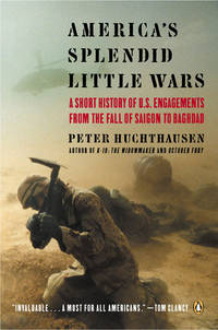America's Splendid Little Wars: A Short History of U.S. Engagements from the Fall of Saigonto Baghdad Paperback – July 27, 2004by Peter Huchthausen.