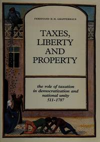 Taxes, Liberty and Property:  The Role of Taxation in Democratization and National Unity 511-1787