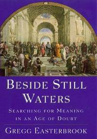 Beside Still Waters: Searching for Meaning in an Age of Doubt by  Gregg Easterbrook - 1st - 1998 - from Abacus Bookshop (SKU: BOOKS087526I)
