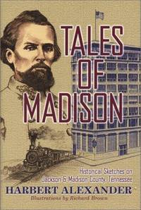 image of Tales of Madison: Historical Sketches on Jackson & Madison County, Tennessee